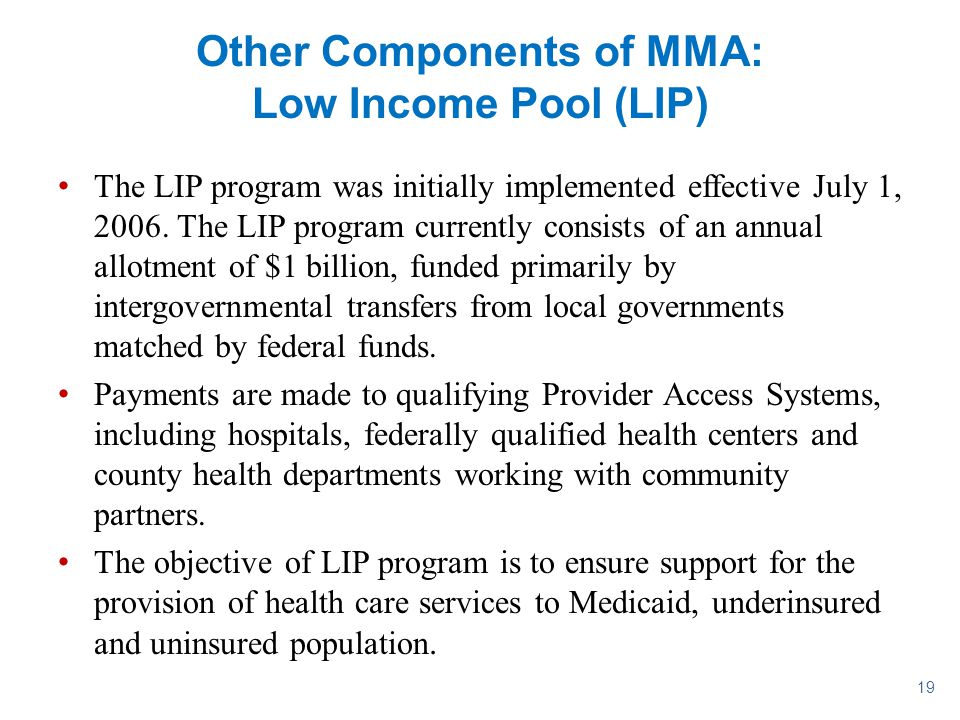 19 Other Components of MMA: Low Income Pool (LIP) The LIP program was initially implemented effective July 1, 2006. The LIP program currently consists