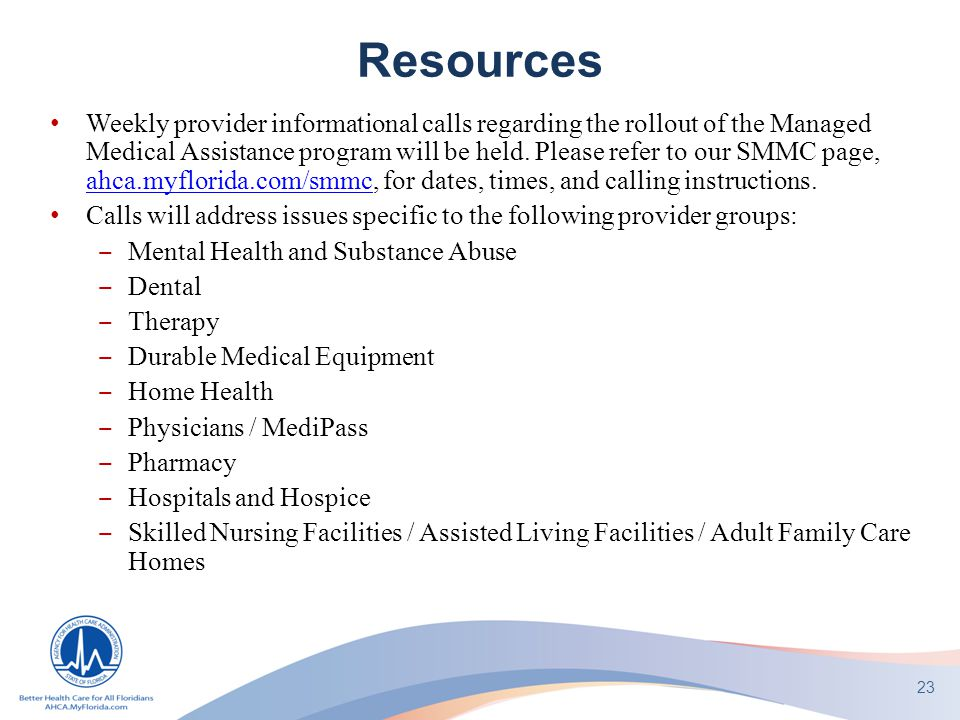 Resources Weekly provider informational calls regarding the rollout of the Managed Medical Assistance program will be held. Please refer to our SMMC p