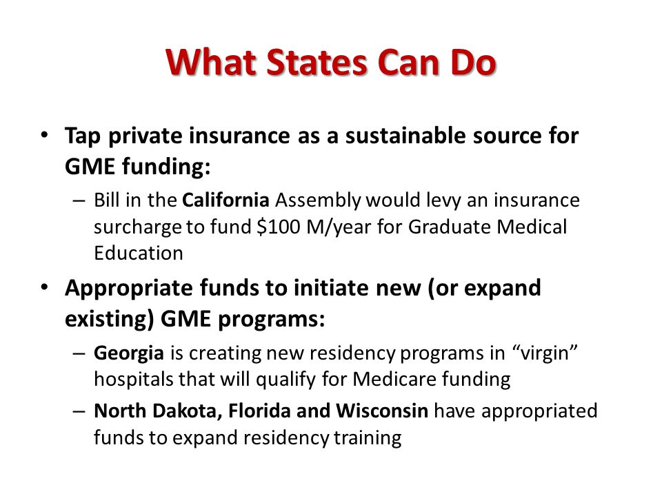 Tap private insurance as a sustainable source for GME funding: – Bill in the California Assembly would levy an insurance surcharge to fund $100 M/year