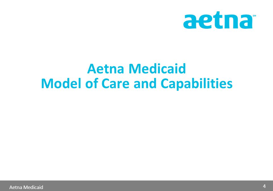 Aetna Medicaid Aetna Medicaid Model of Care and Capabilities 4
