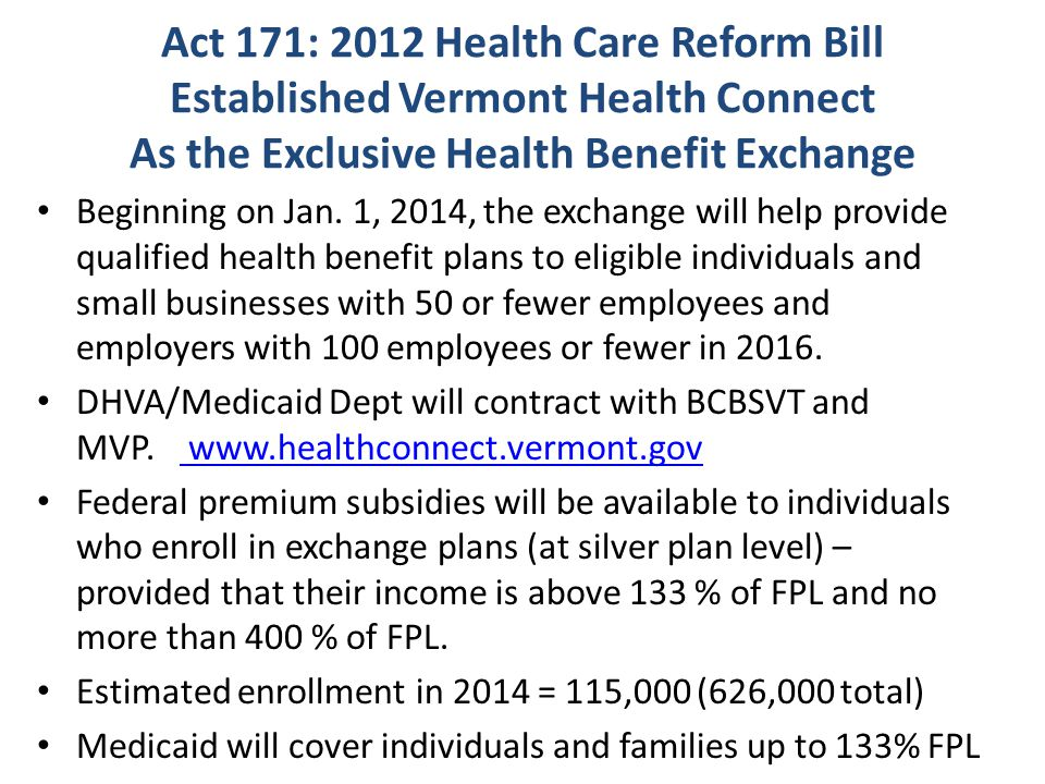 Act 171: 2012 Health Care Reform Bill Established Vermont Health Connect As the Exclusive Health Benefit Exchange Beginning on Jan.