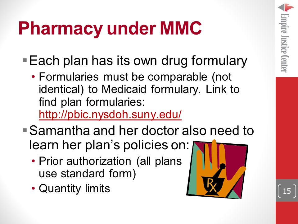 Pharmacy under MMC  Each plan has its own drug formulary Formularies must be comparable (not identical) to Medicaid formulary.