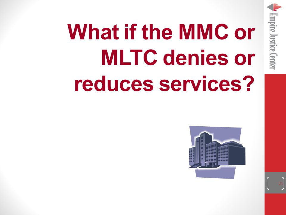 21 What if the MMC or MLTC denies or reduces services