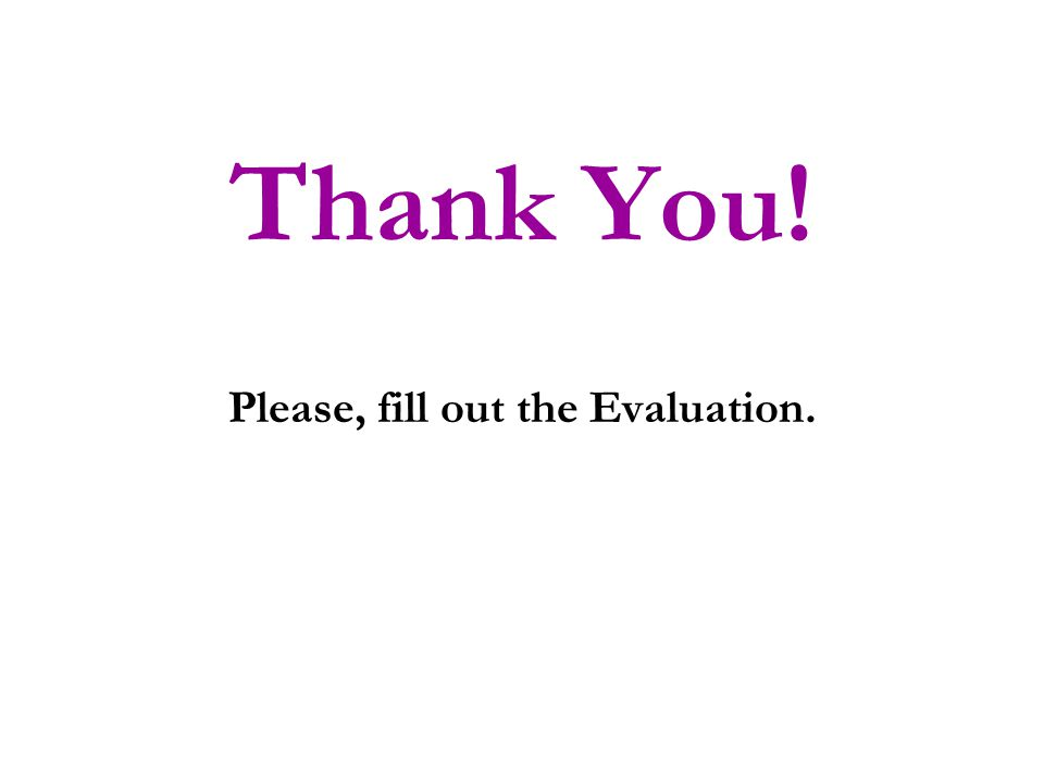 Thank You! Please, fill out the Evaluation.