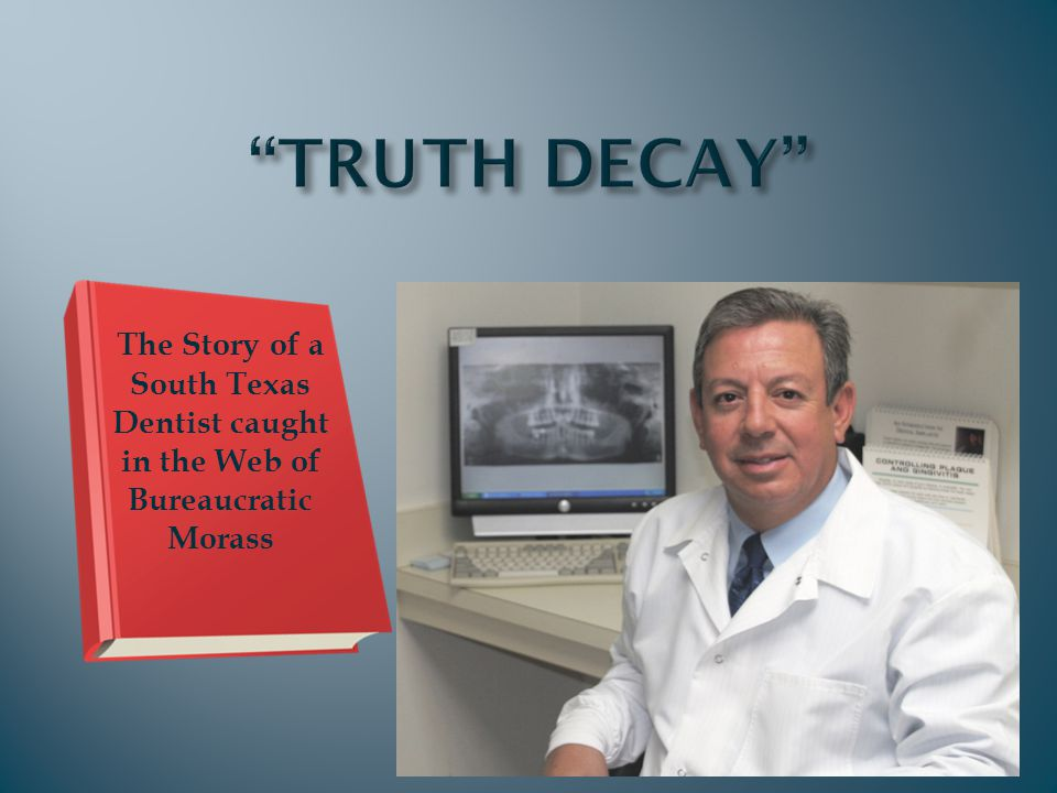 The Story of a South Texas Dentist caught in the Web of Bureaucratic Morass