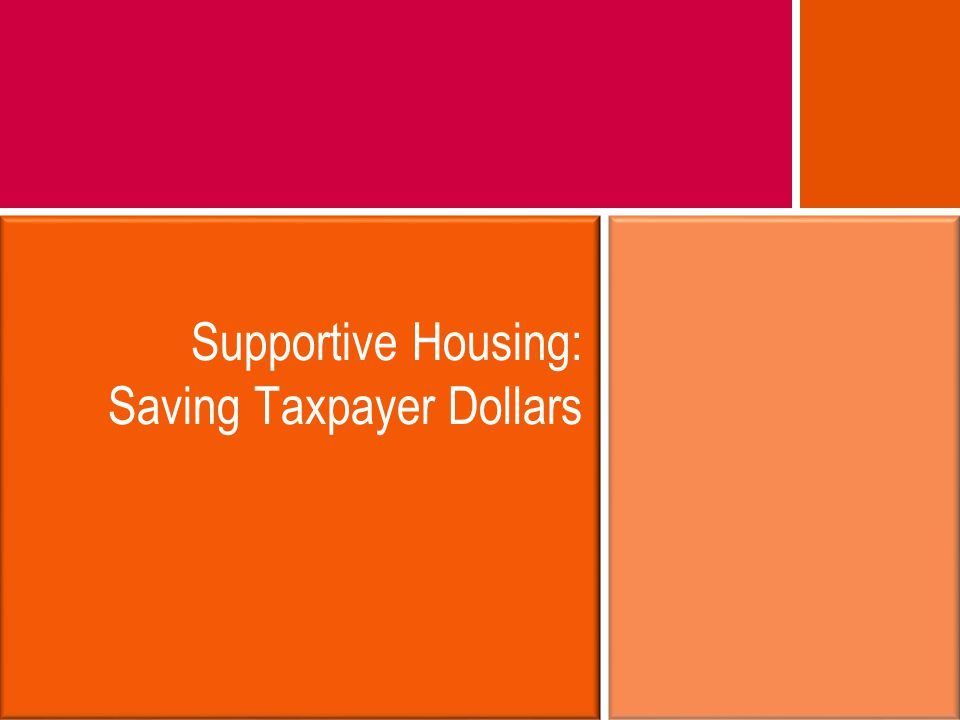 Supportive Housing: Saving Taxpayer Dollars
