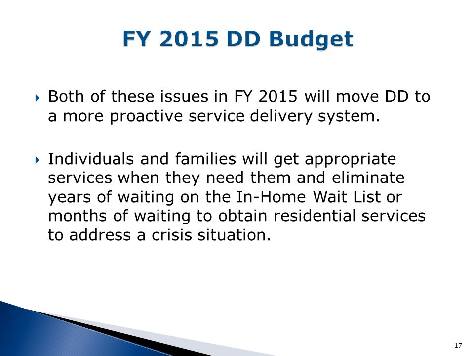  Both of these issues in FY 2015 will move DD to a more proactive service delivery system.