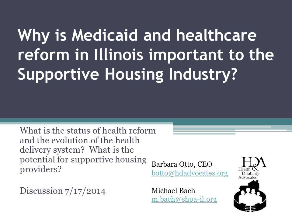 Why is Medicaid and healthcare reform in Illinois important to the Supportive Housing Industry.