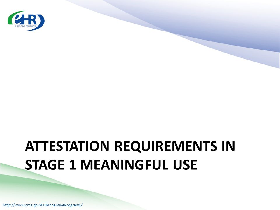 ATTESTATION REQUIREMENTS IN STAGE 1 MEANINGFUL USE