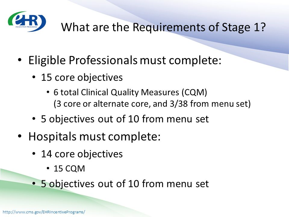 http://www.cms.gov/EHRIncentivePrograms/ What are the Requirements of Stage 1.