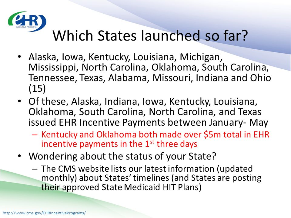 http://www.cms.gov/EHRIncentivePrograms/ Which States launched so far.