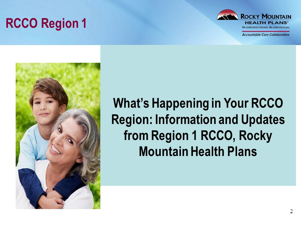 RCCO Region 1 2 What's Happening in Your RCCO Region: Information and Updates from Region 1 RCCO, Rocky Mountain Health Plans