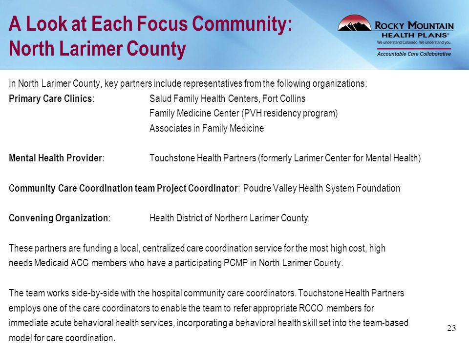 A Look at Each Focus Community: North Larimer County In North Larimer County, key partners include representatives from the following organizations: P