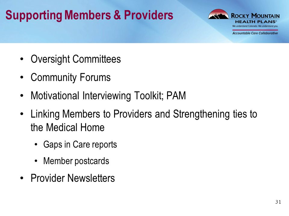 Supporting Members & Providers Oversight Committees Community Forums Motivational Interviewing Toolkit; PAM Linking Members to Providers and Strengthe