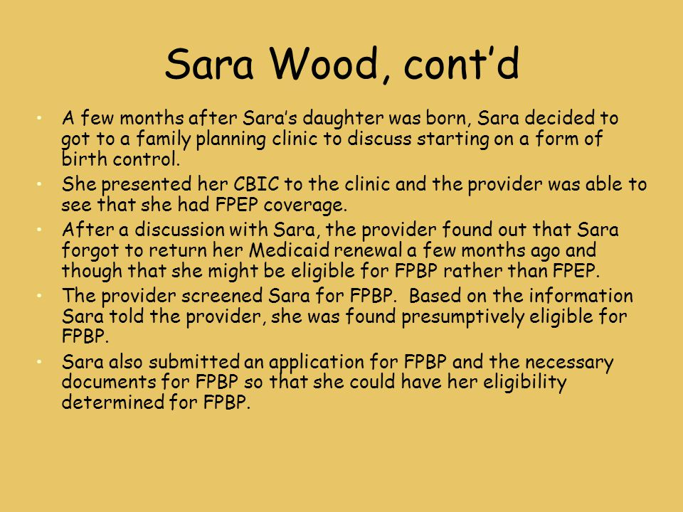 Sara Wood, cont'd A few months after Sara's daughter was born, Sara decided to got to a family planning clinic to discuss starting on a form of birth control.