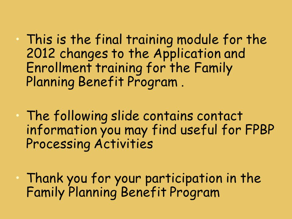 This is the final training module for the 2012 changes to the Application and Enrollment training for the Family Planning Benefit Program. The followi