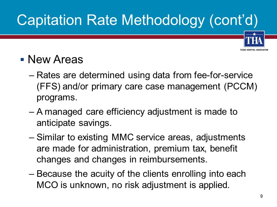 Capitation Rate Methodology (cont'd)  New Areas –Rates are determined using data from fee-for-service (FFS) and/or primary care case management (PCCM) programs.