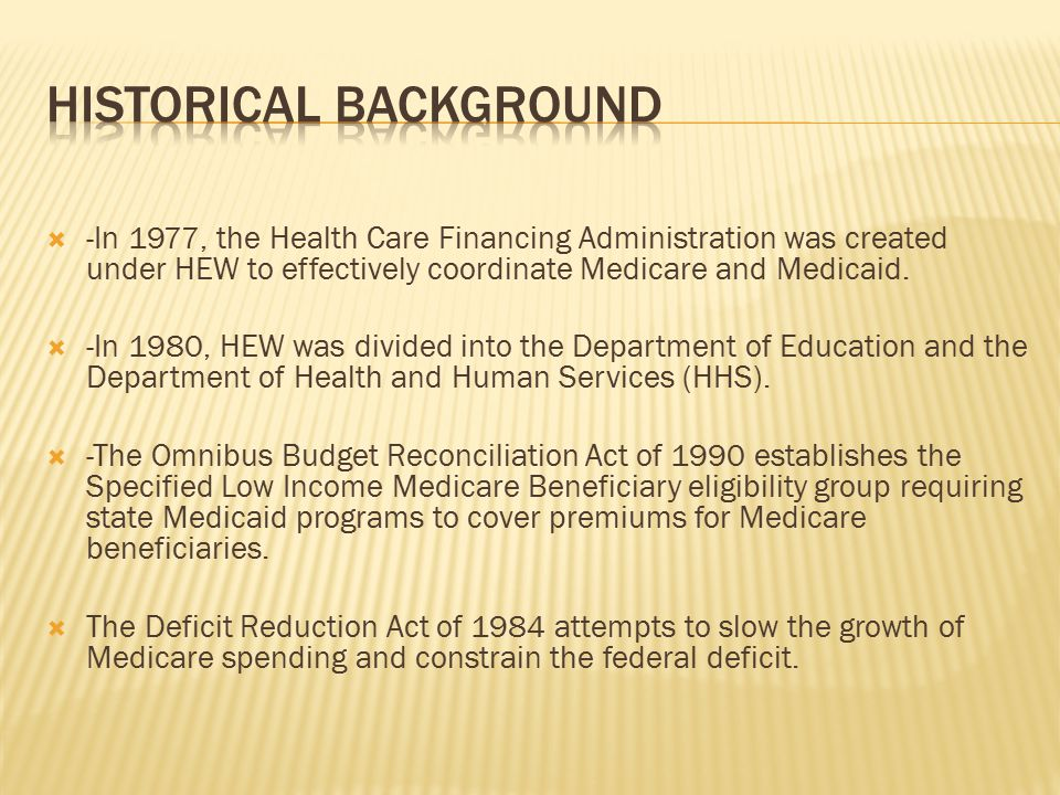  -In 1977, the Health Care Financing Administration was created under HEW to effectively coordinate Medicare and Medicaid.