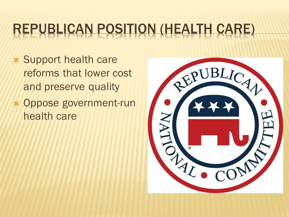  Support health care reforms that lower cost and preserve quality  Oppose government-run health care