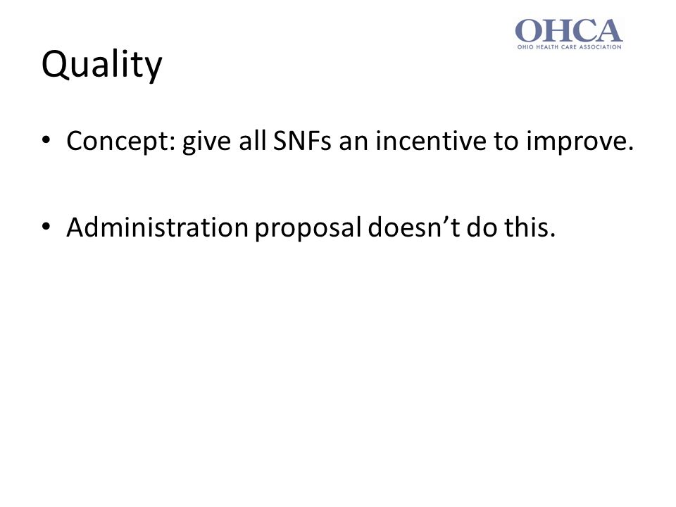 Quality Concept: give all SNFs an incentive to improve. Administration proposal doesn't do this.