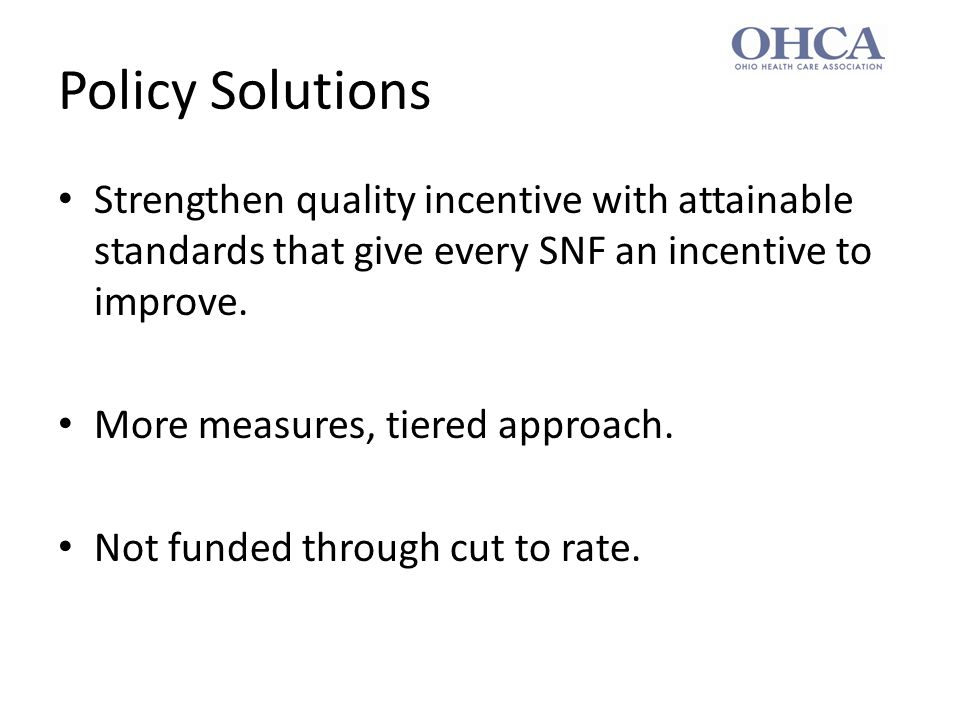 Policy Solutions Strengthen quality incentive with attainable standards that give every SNF an incentive to improve.