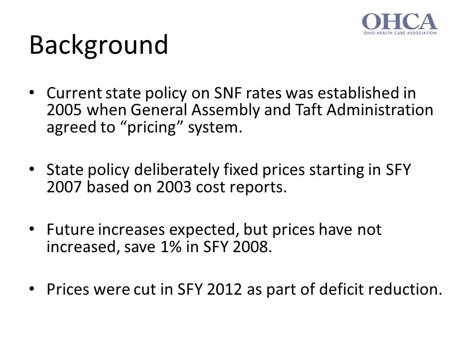 Background Current state policy on SNF rates was established in 2005 when General Assembly and Taft Administration agreed to pricing system.