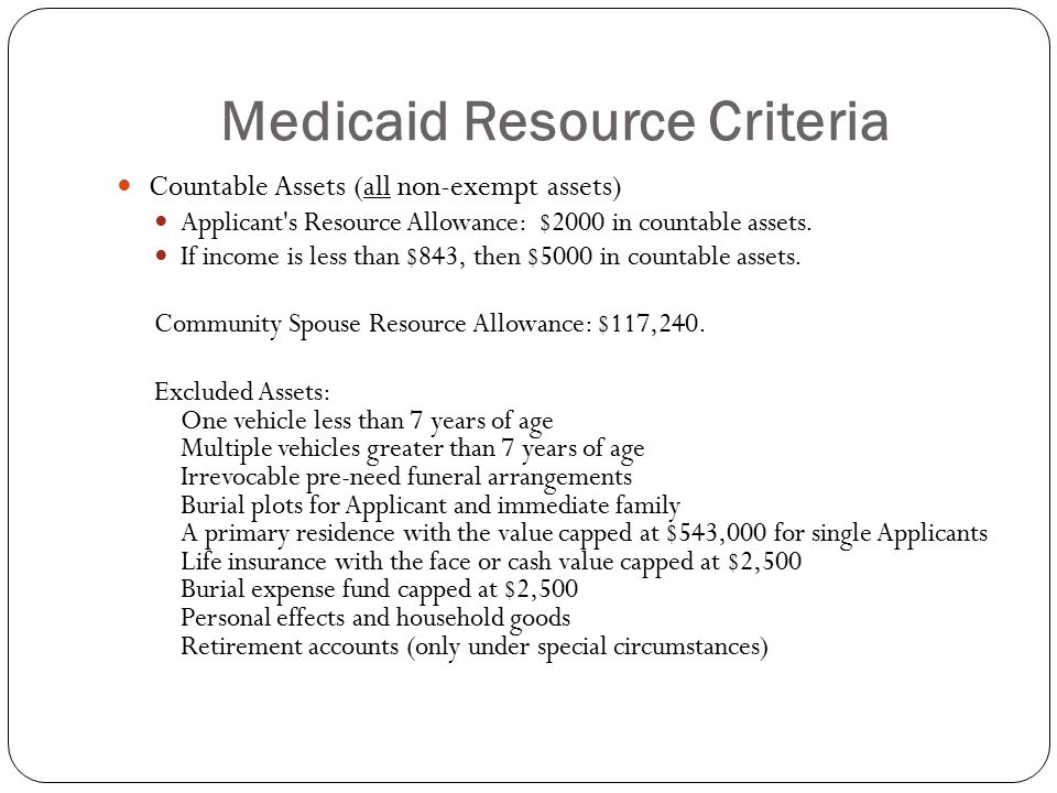 Medicaid Resource Criteria Countable Assets (all non-exempt assets) Applicant s Resource Allowance: $2000 in countable assets.
