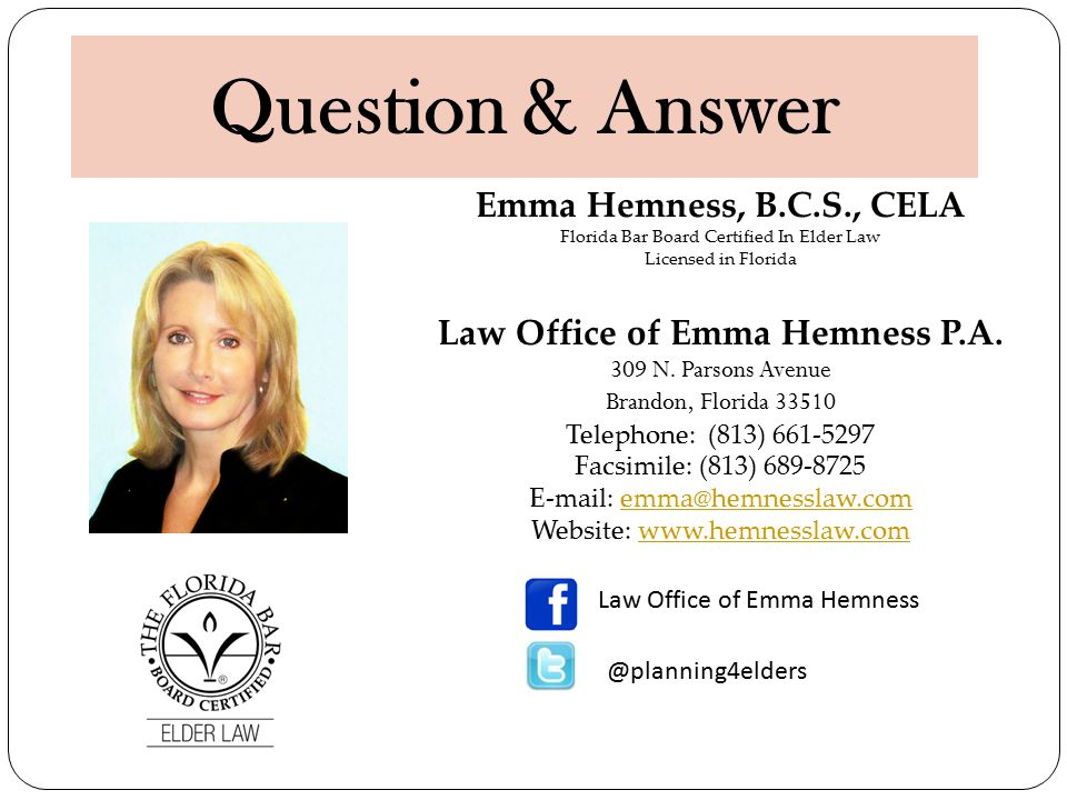 Emma Hemness, B.C.S., CELA Florida Bar Board Certified In Elder Law Licensed in Florida Law Office of Emma Hemness P.A.