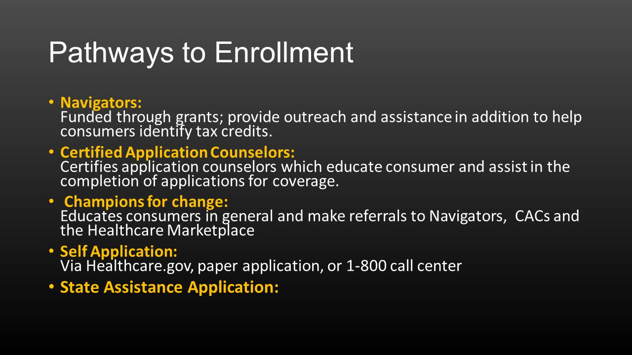 Pathways to Enrollment Navigators: Funded through grants; provide outreach and assistance in addition to help consumers identify tax credits.