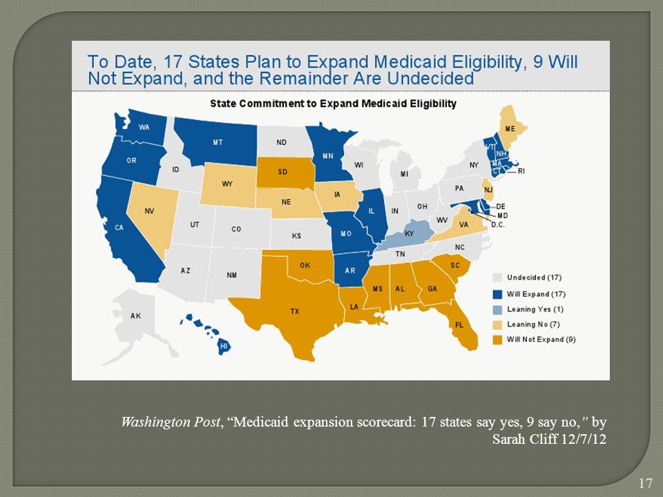 17 Washington Post, Medicaid expansion scorecard: 17 states say yes, 9 say no, by Sarah Cliff 12/7/12