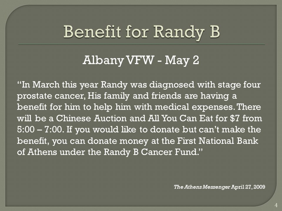 Albany VFW - May 2 In March this year Randy was diagnosed with stage four prostate cancer, His family and friends are having a benefit for him to help him with medical expenses.