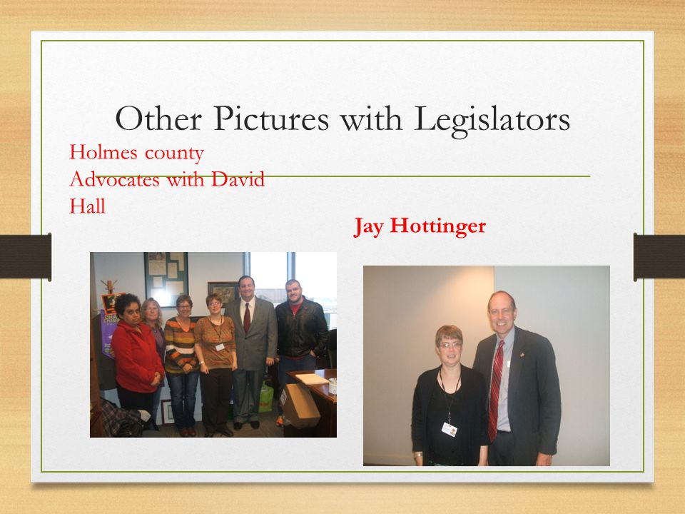 Other Pictures with Legislators Holmes county Advocates with David Hall Jay Hottinger
