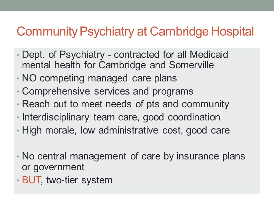 Mental Health Care under Single-Payer Specialized Services for SMI and Substance Abuse: Set up as public utilities Available to entire community based on patient need Publicly funded, global budgets Interdisciplinary, team-based care