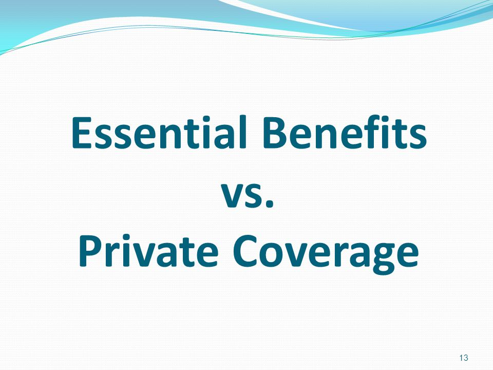 Essential Benefits vs. Private Coverage 13