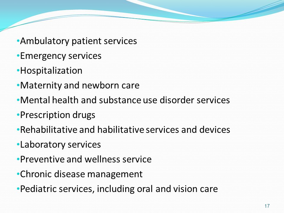 Ambulatory patient services Emergency services Hospitalization Maternity and newborn care Mental health and substance use disorder services Prescripti