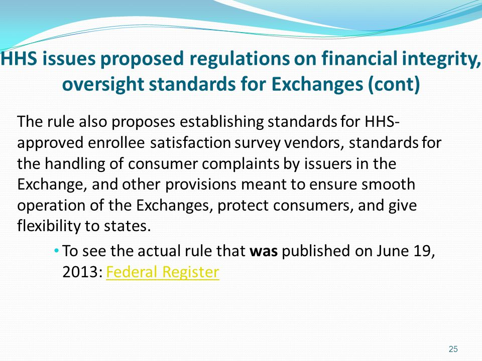 HHS issues proposed regulations on financial integrity, oversight standards for Exchanges (cont) The rule also proposes establishing standards for HHS