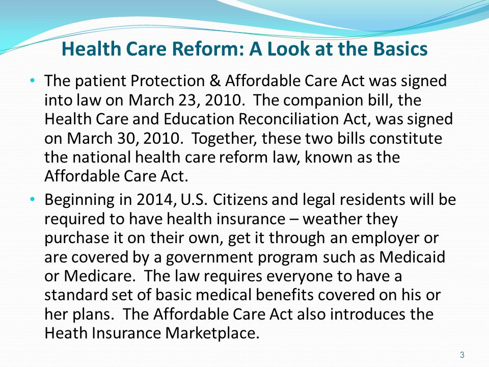 Health Care Reform: A Look at the Basics (cont) What is the Health Insurance Marketplace.