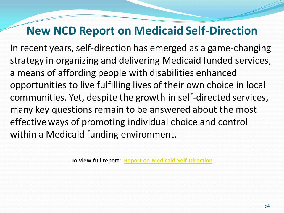 New NCD Report on Medicaid Self-Direction In recent years, self-direction has emerged as a game-changing strategy in organizing and delivering Medicai