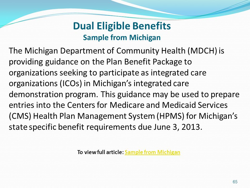 Dual Eligible Benefits Sample from Michigan The Michigan Department of Community Health (MDCH) is providing guidance on the Plan Benefit Package to or