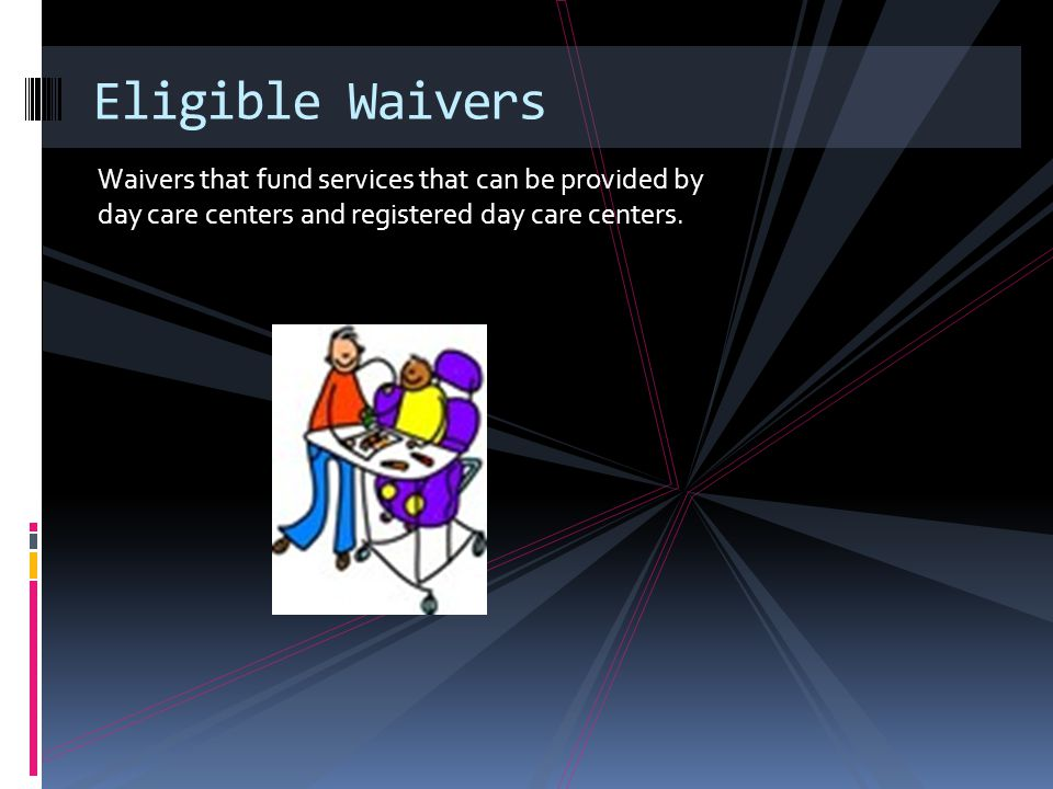 Waivers that fund services that can be provided by day care centers and registered day care centers.