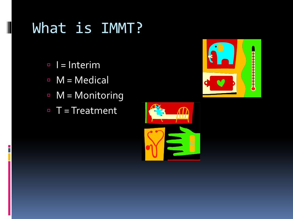 What is IMMT  I = Interim  M = Medical  M = Monitoring  T = Treatment