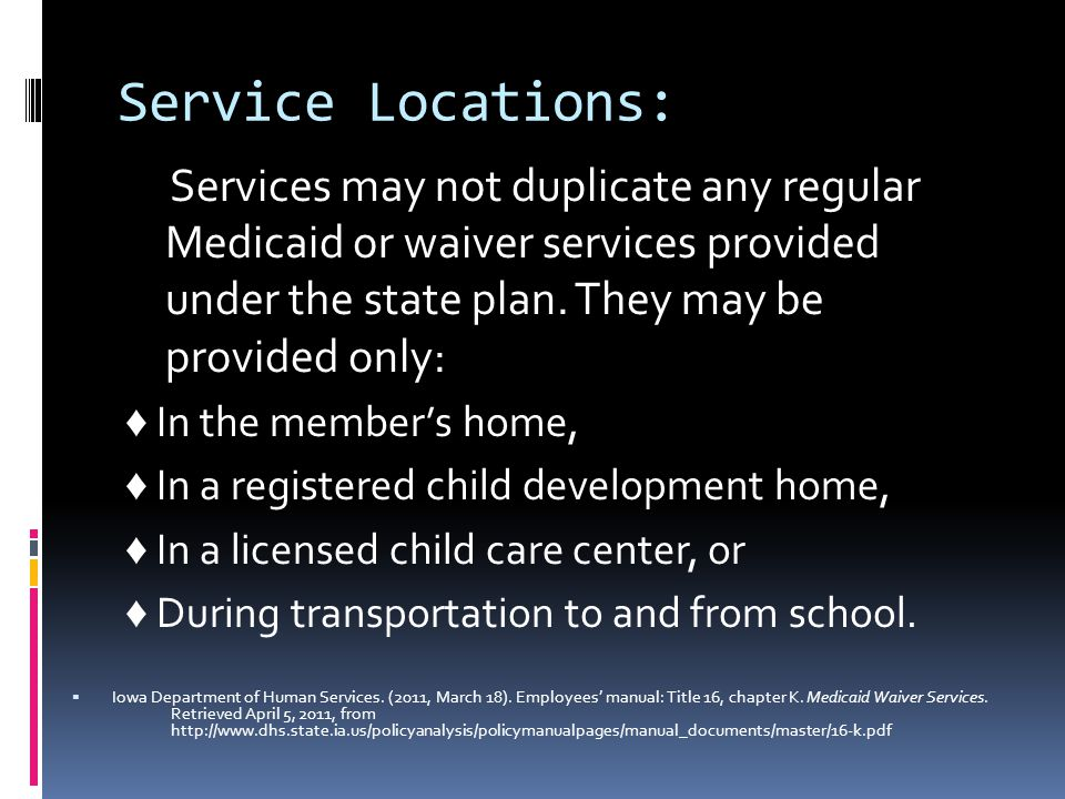 Service Locations: Services may not duplicate any regular Medicaid or waiver services provided under the state plan.