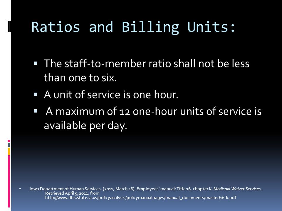 Ratios and Billing Units:  The staff-to-member ratio shall not be less than one to six.