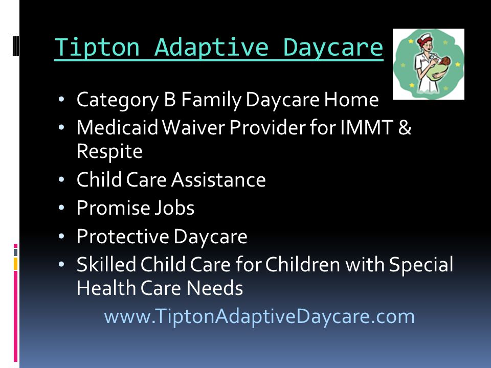Tipton Adaptive Daycare Category B Family Daycare Home Medicaid Waiver Provider for IMMT & Respite Child Care Assistance Promise Jobs Protective Daycare Skilled Child Care for Children with Special Health Care Needs www.TiptonAdaptiveDaycare.com