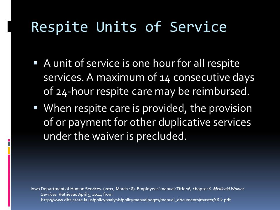 Respite Units of Service  A unit of service is one hour for all respite services.