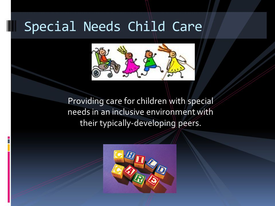 Providing care for children with special needs in an inclusive environment with their typically-developing peers.