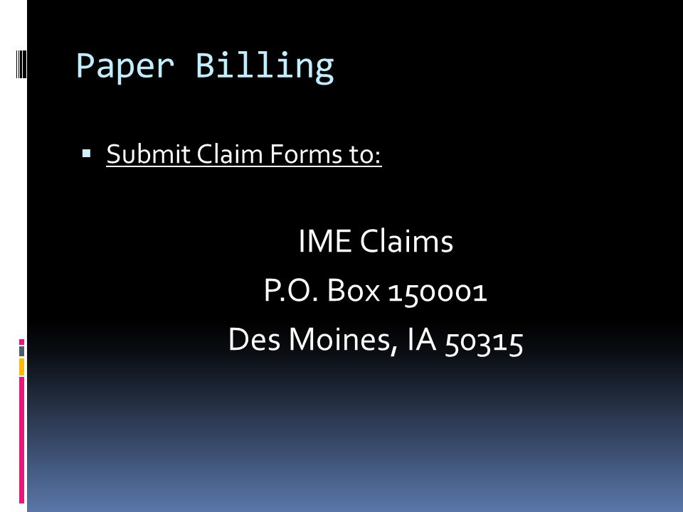 Paper Billing  Submit Claim Forms to: IME Claims P.O. Box 150001 Des Moines, IA 50315