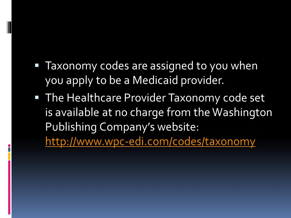 Taxonomy codes are assigned to you when you apply to be a Medicaid provider.