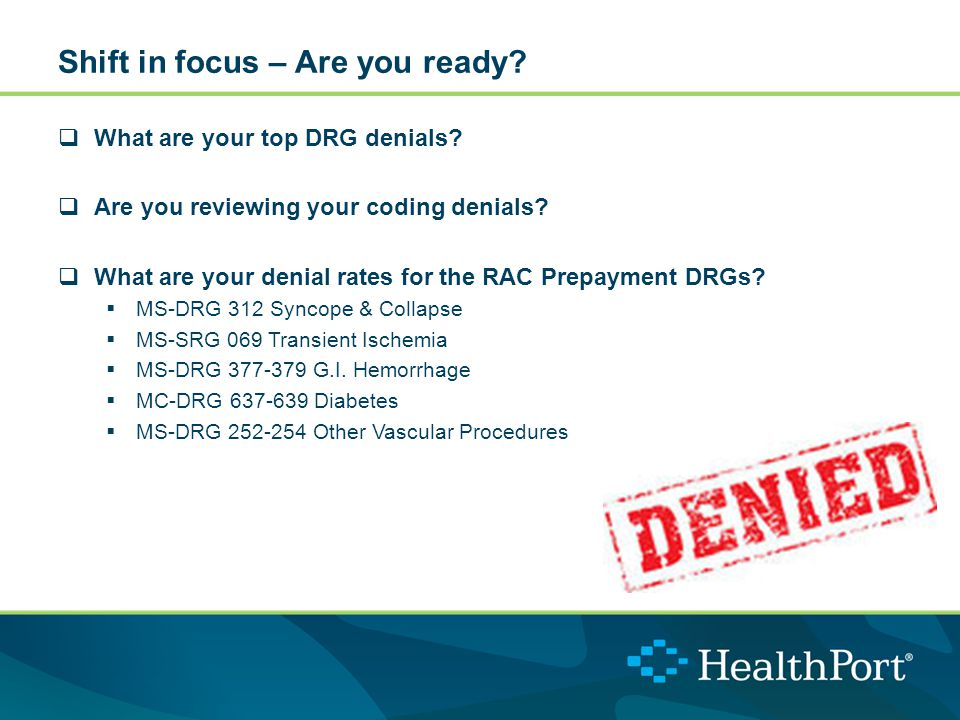 Shift in focus – Are you ready.  What are your top DRG denials.