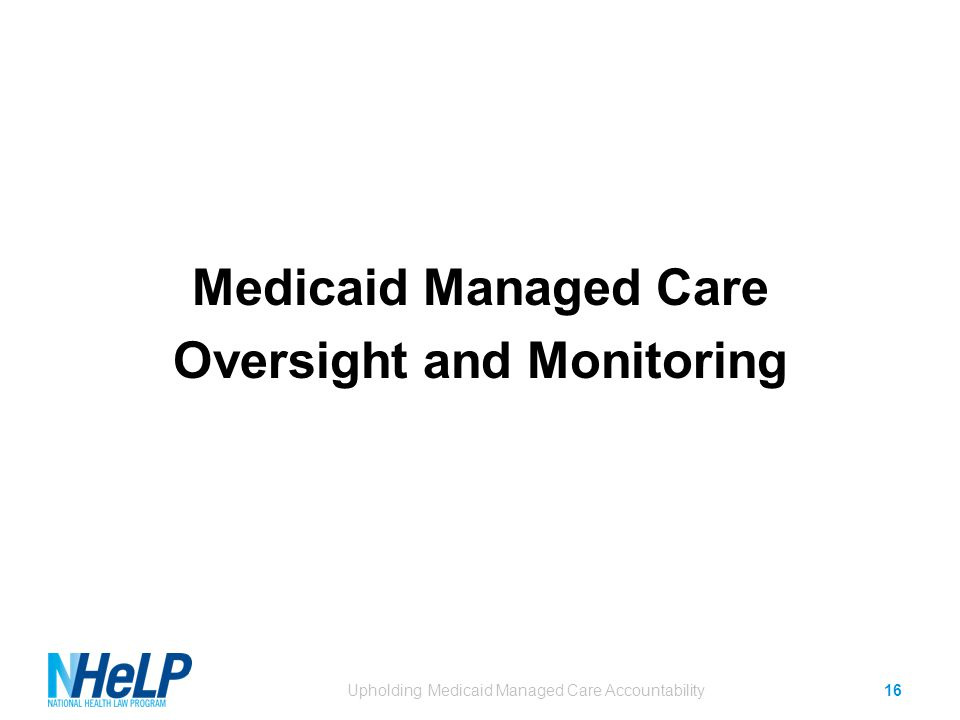 Medicaid Managed Care Oversight and Monitoring Upholding Medicaid Managed Care Accountability16